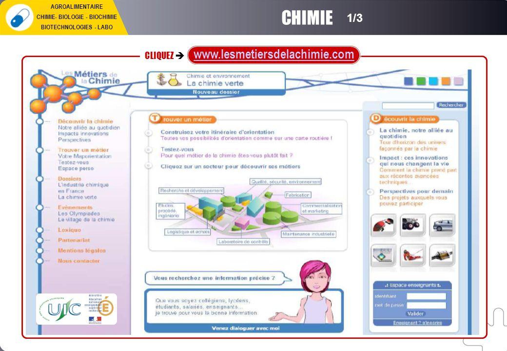CLIQUEZ www.lesmetiersdelachimie.com CHIMIE 1/3 AGROALIMENTAIRE CHIMIE- BIOLOGIE - BIOCHIMIE BIOTECHNOLOGIES - LABO