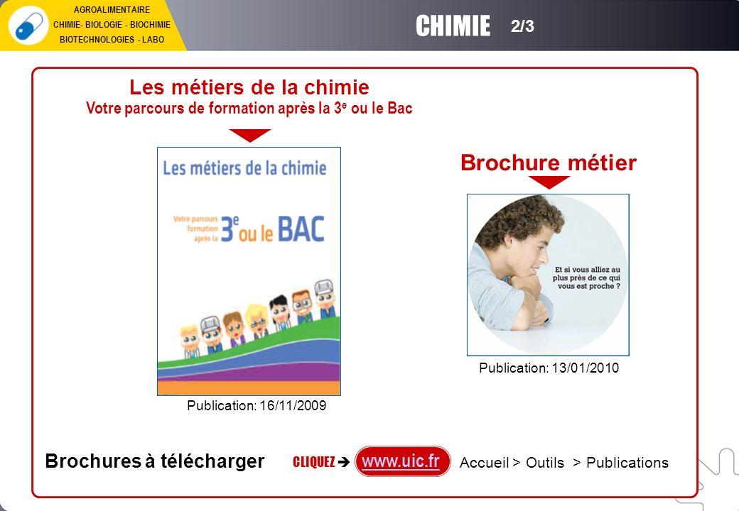 www.uic.fr Brochures à télécharger Accueil > Outils > Publications Les métiers de la chimie Votre parcours de formation après la 3 e ou le Bac CLIQUEZ