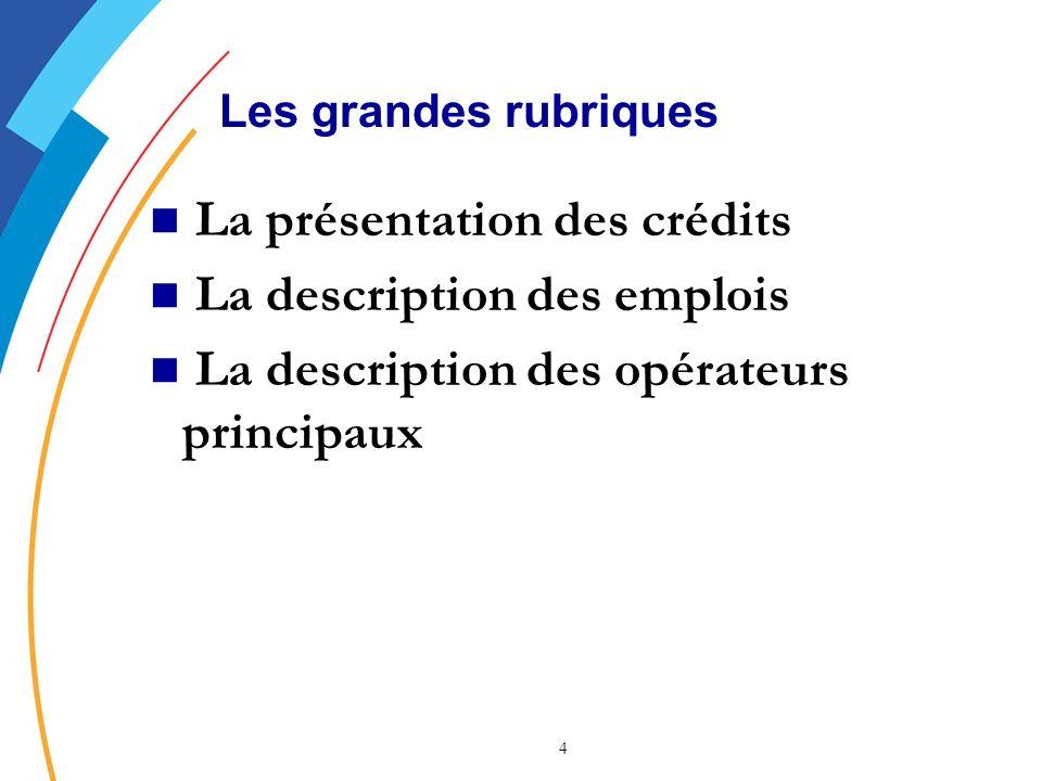 4 Les grandes rubriques La présentation des crédits La description des emplois La description des opérateurs principaux