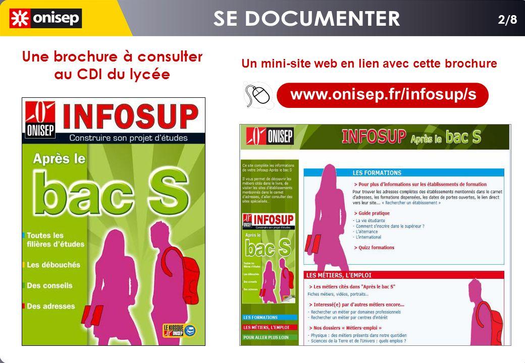 2/8 Un mini-site web en lien avec cette brochure Une brochure à consulter au CDI du lycée www.onisep.fr/infosup/s
