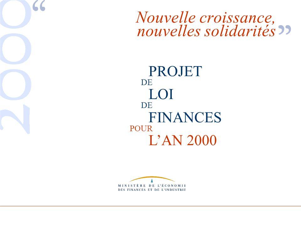 PROJET DE LOI DE FINANCES POUR LAN 2000 Nouvelle croissance, nouvelles solidarités PROJET LOI FINANCES LAN 2000 DE POUR