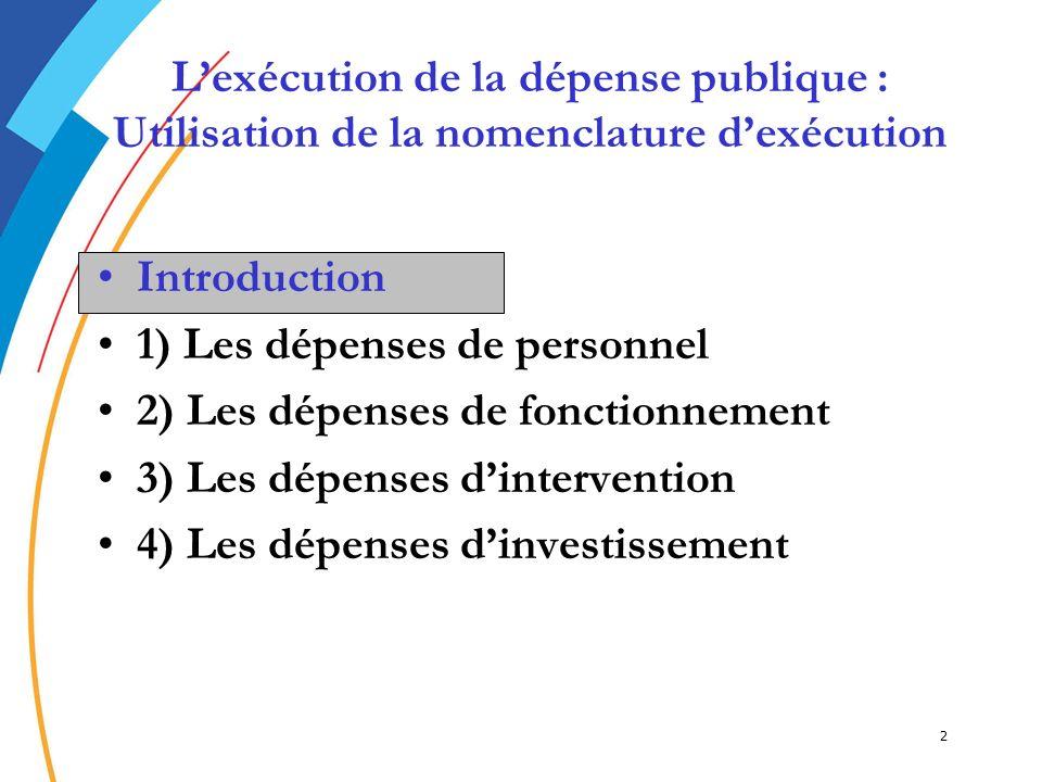 2 IntroductionIntroduction 1) Les dépenses de personnel 2) Les dépenses de fonctionnement 3) Les dépenses dintervention 4) Les dépenses dinvestissemen