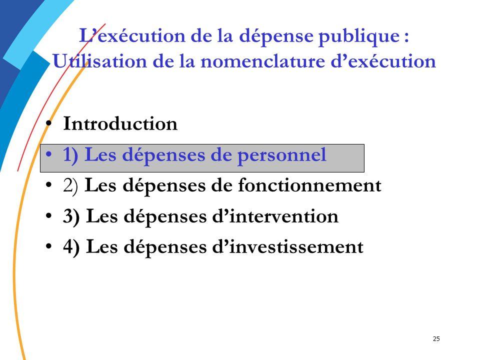 25 Introduction 1) Les dépenses de personnel1) Les dépenses de personnel 2) Les dépenses de fonctionnement 3) Les dépenses dintervention 4) Les dépens