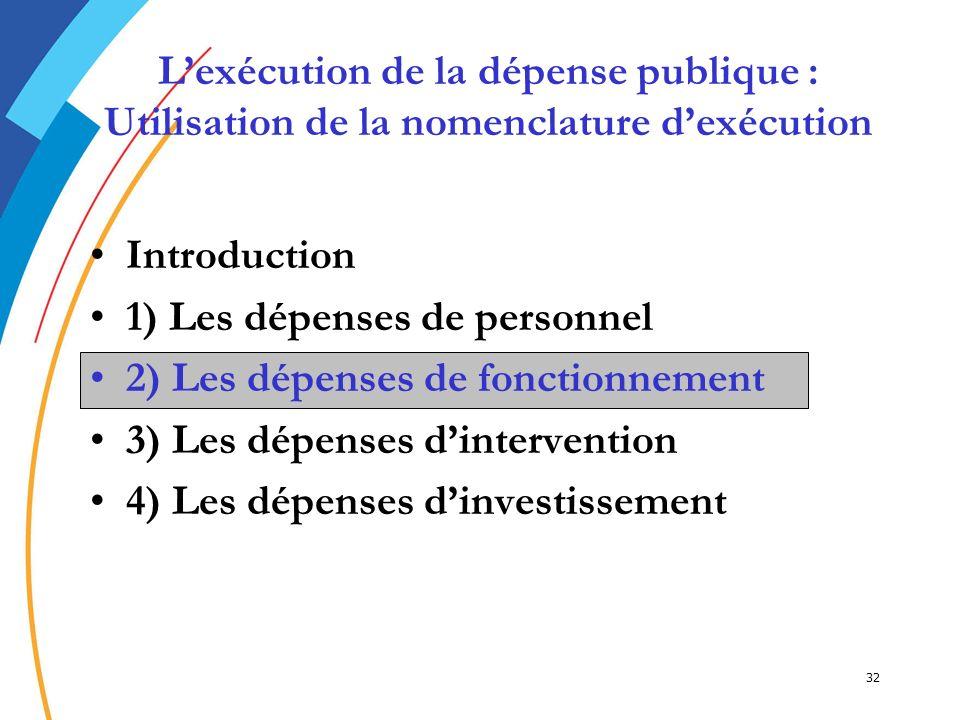 32 Introduction 1) Les dépenses de personnel 2) Les dépenses de fonctionnement2) Les dépenses de fonctionnement 3) Les dépenses dintervention 4) Les d