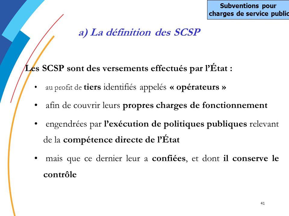 41 Les SCSP sont des versements effectués par lÉtat : au profit de tiers identifiés appelés « opérateurs » afin de couvrir leurs propres charges de fo