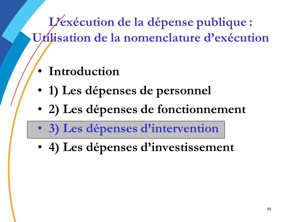 46 Introduction 1) Les dépenses de personnel 2) Les dépenses de fonctionnement 3) Les dépenses dintervention3) Les dépenses dintervention 4) Les dépen
