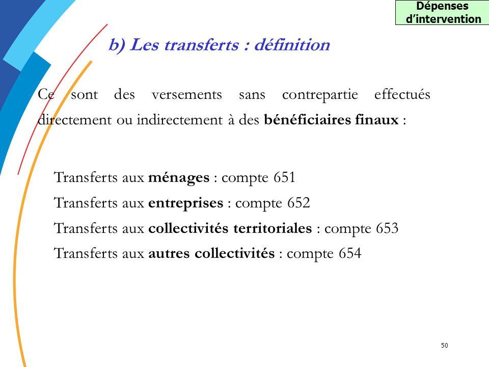 50 Ce sont des versements sans contrepartie effectués directement ou indirectement à des bénéficiaires finaux : b) Les transferts : définition Transfe