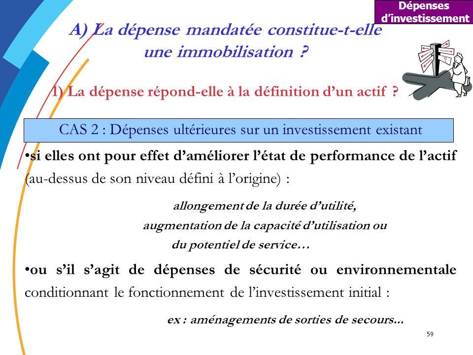 59 CAS 2 : Dépenses ultérieures sur un investissement existant si elles ont pour effet daméliorer létat de performance de lactif (au-dessus de son niv
