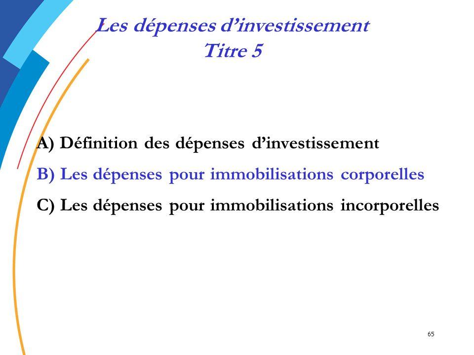 65 A) Définition des dépenses dinvestissement B) Les dépenses pour immobilisations corporelles C) Les dépenses pour immobilisations incorporelles Les