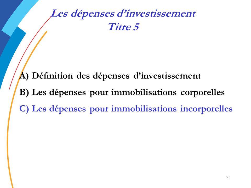 91 A) Définition des dépenses dinvestissement B) Les dépenses pour immobilisations corporelles C) Les dépenses pour immobilisations incorporelles Les