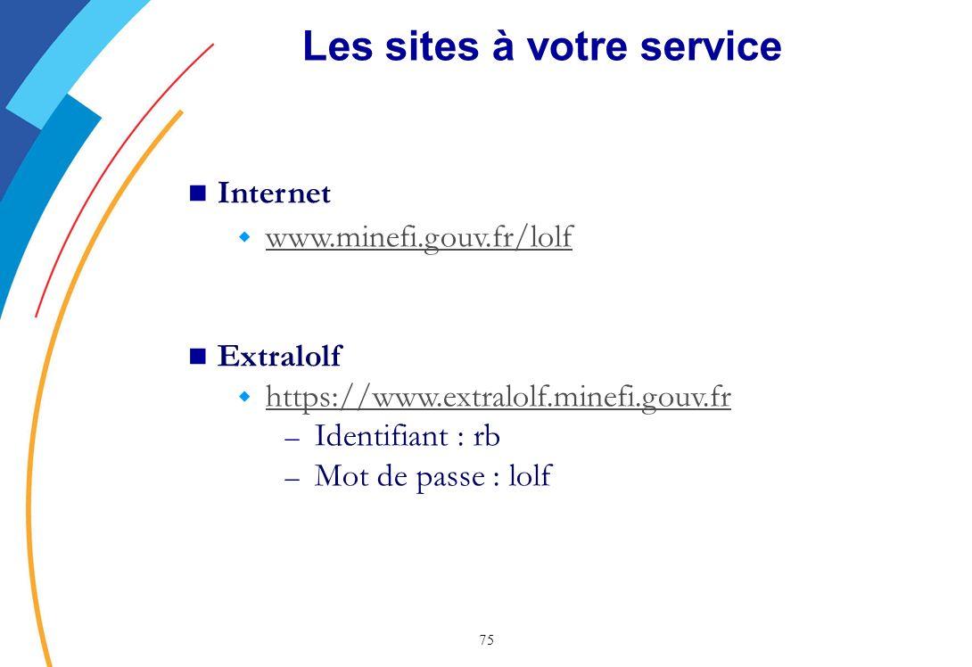 75 Les sites à votre service Internet w www.minefi.gouv.fr/lolf www.minefi.gouv.fr/lolf Extralolf w https://www.extralolf.minefi.gouv.fr https://www.extralolf.minefi.gouv.fr – Identifiant : rb – Mot de passe : lolf