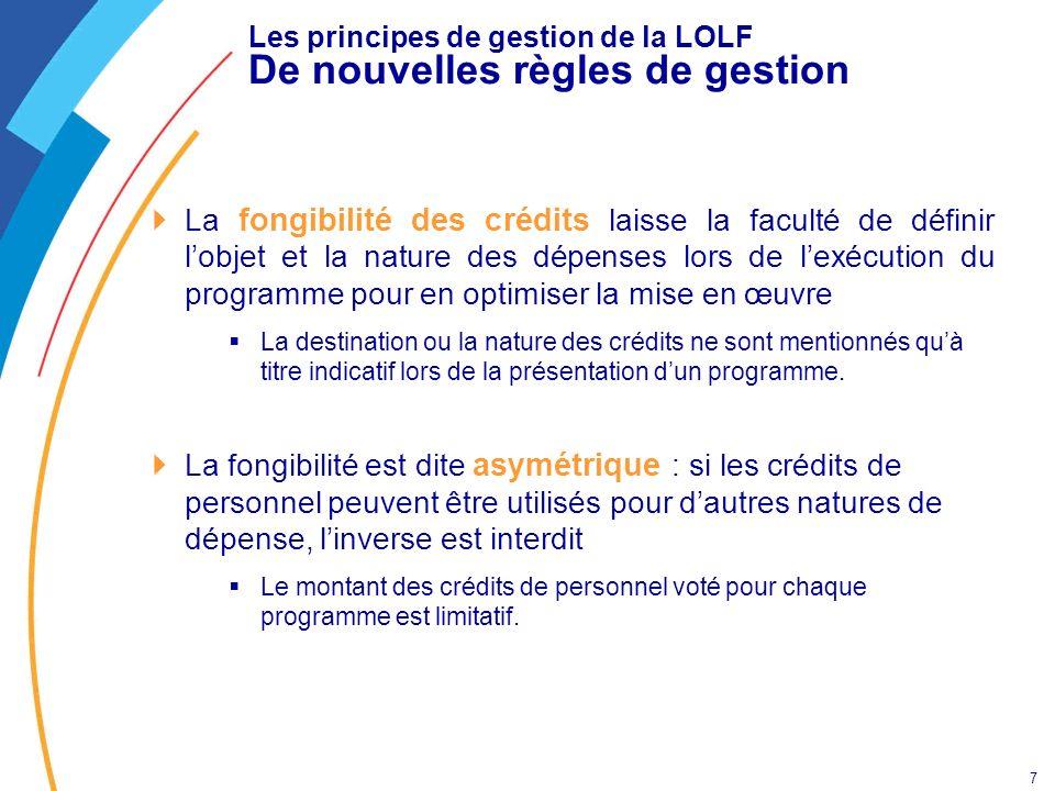 7 Les principes de gestion de la LOLF De nouvelles règles de gestion La fongibilité des crédits laisse la faculté de définir lobjet et la nature des d