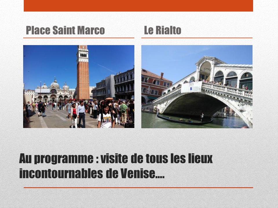 Au programme : visite de tous les lieux incontournables de Venise…. Place Saint MarcoLe Rialto