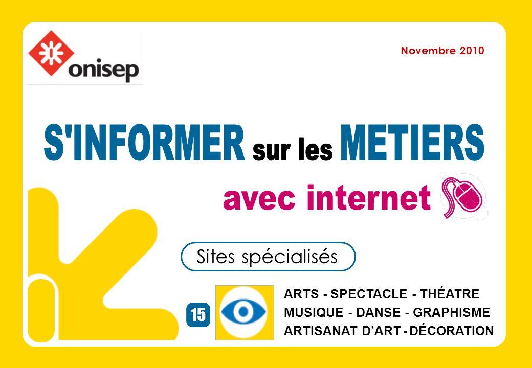 Sites spécialisés 15 ARTS - SPECTACLE - THÉATRE MUSIQUE - DANSE - GRAPHISME ARTISANAT DART - DÉCORATION Novembre 2010