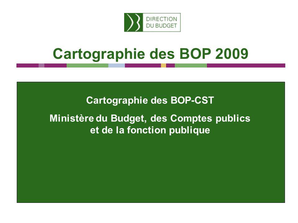 Cartographie des BOP 2009 Cartographie des BOP-CST Ministère du Budget, des Comptes publics et de la fonction publique
