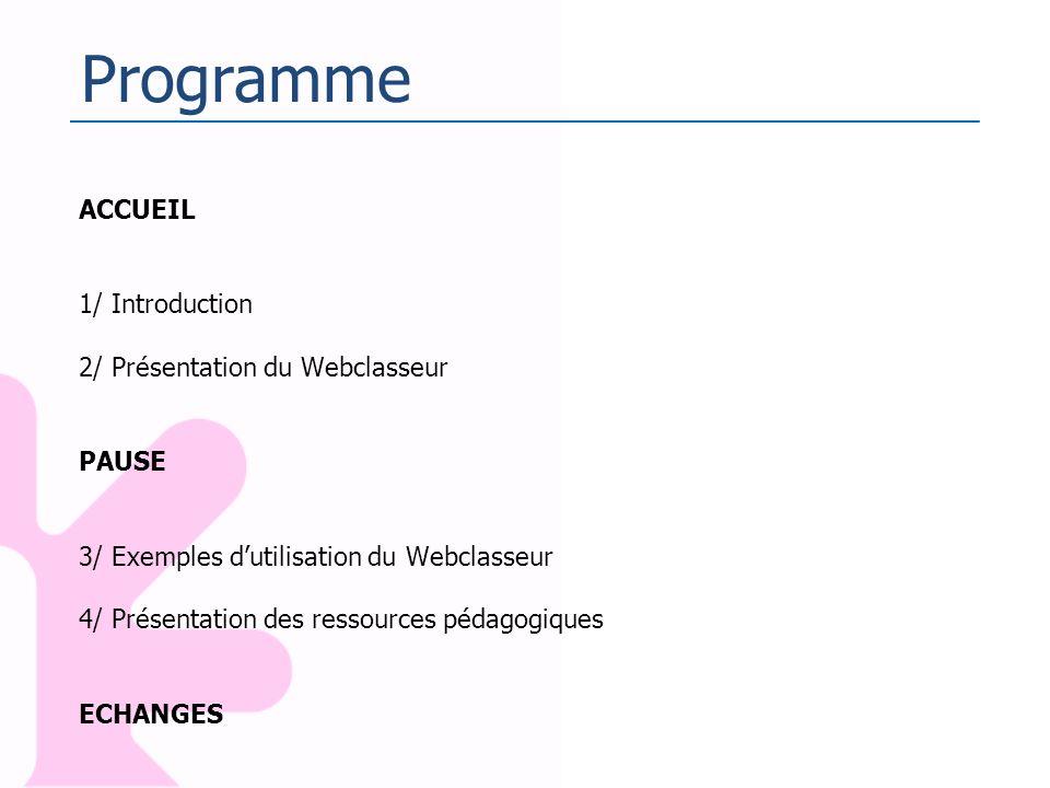 Programme ACCUEIL 1/ Introduction 2/ Présentation du Webclasseur PAUSE 3/ Exemples dutilisation du Webclasseur 4/ Présentation des ressources pédagogi