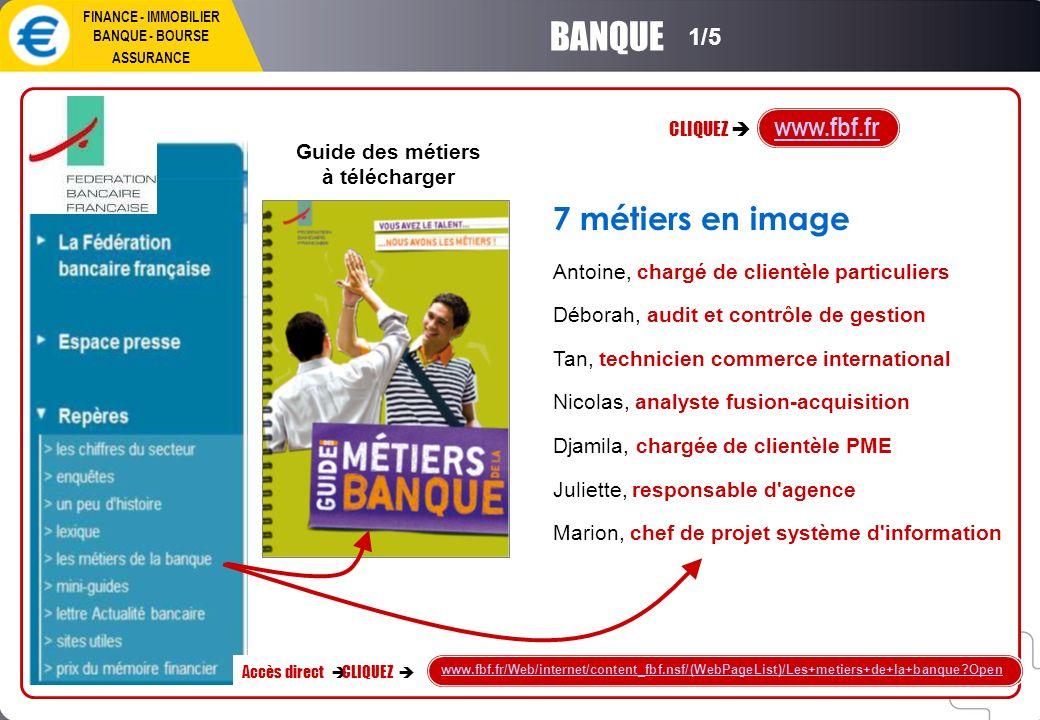 CLIQUEZ www.observatoire-metiers-banque.fr FINANCE - IMMOBILIER BANQUE - BOURSE ASSURANCE BANQUE 2/5 Accueil > Les métiers de la banque