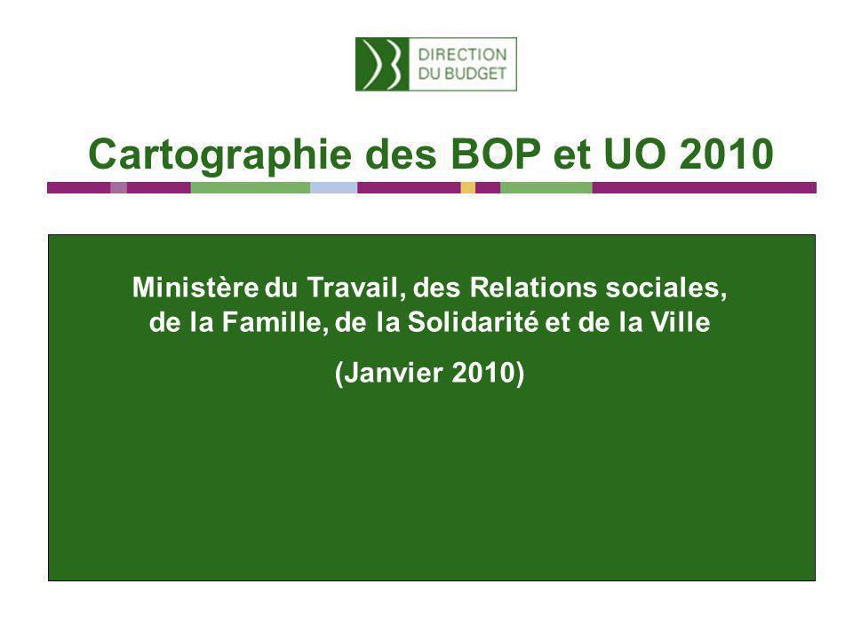 Cartographie des BOP et UO 2010 Ministère du Travail, des Relations sociales, de la Famille, de la Solidarité et de la Ville (Janvier 2010)