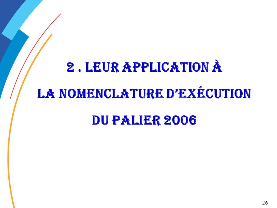 26 2. Leur application à la nomenclature dexécution du palier 2006