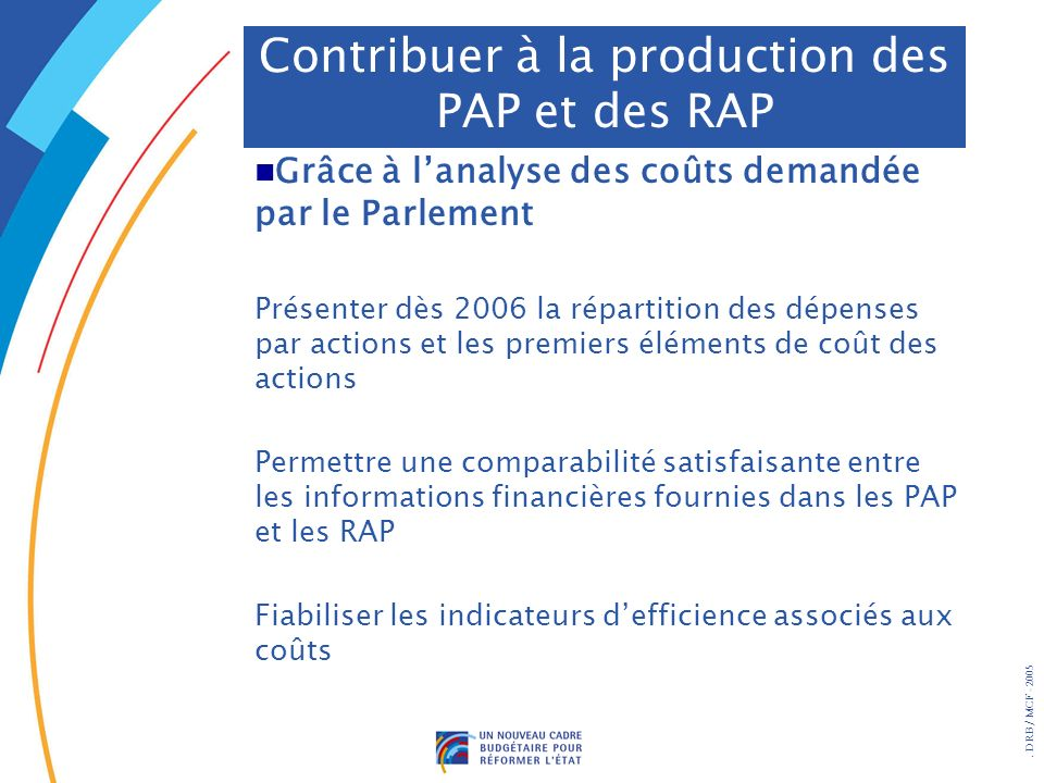 . DRB/ MCF - 2005 Grâce à lanalyse des coûts demandée par le Parlement Présenter dès 2006 la répartition des dépenses par actions et les premiers élém
