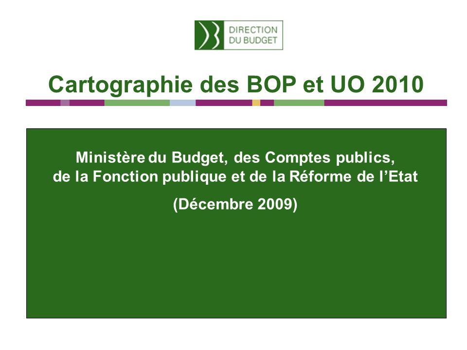 Cartographie des BOP et UO 2010 Ministère du Budget, des Comptes publics, de la Fonction publique et de la Réforme de lEtat (Décembre 2009)