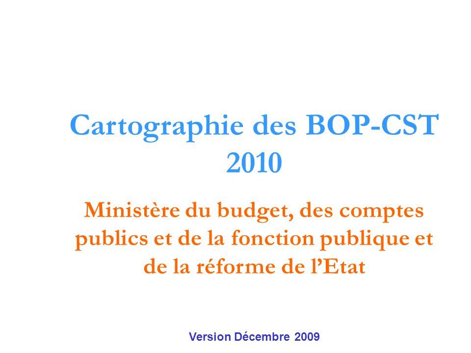 Cartographie des BOP-CST 2010 Ministère du budget, des comptes publics et de la fonction publique et de la réforme de lEtat Version Décembre 2009