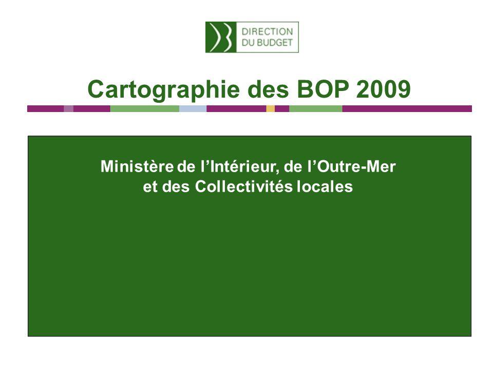 Cartographie des BOP 2009 Ministère de lIntérieur, de lOutre-Mer et des Collectivités locales