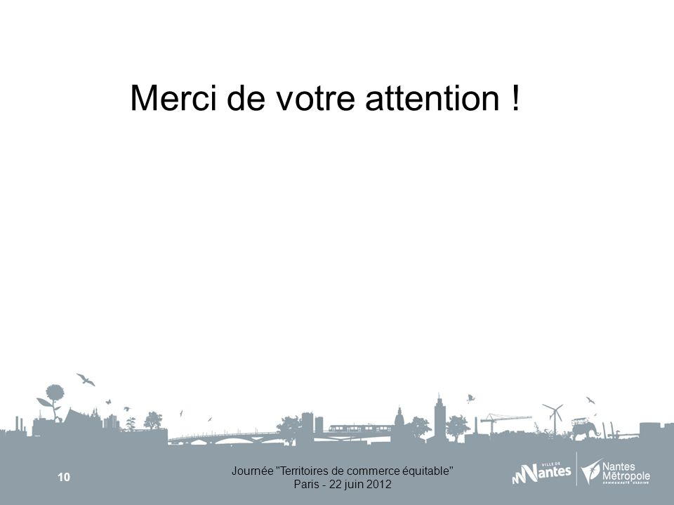 Journée Territoires de commerce équitable Paris - 22 juin 2012 10 Merci de votre attention !