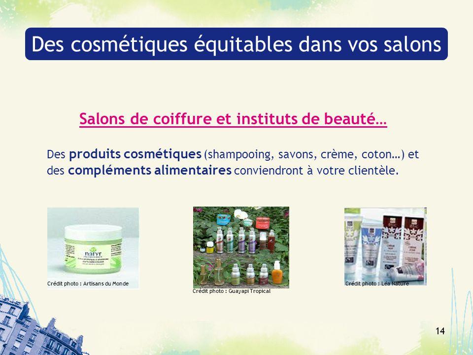 14 Salons de coiffure et instituts de beauté… Des produits cosmétiques (shampooing, savons, crème, coton…) et des compléments alimentaires conviendront à votre clientèle.