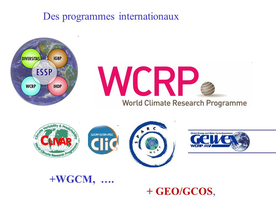 Des programmes internationaux +WGCM, …. + GEO/GCOS,