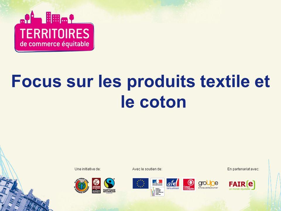 Focus sur les produits textile et le coton Une initiative de:Avec le soutien de:En partenariat avec:
