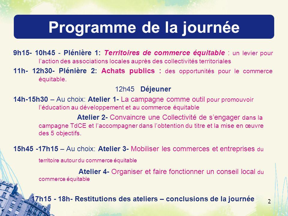 Programme de la journée 9h15- 10h45 - Plénière 1: Territoires de commerce équitable : un levier pour laction des associations locales auprès des colle