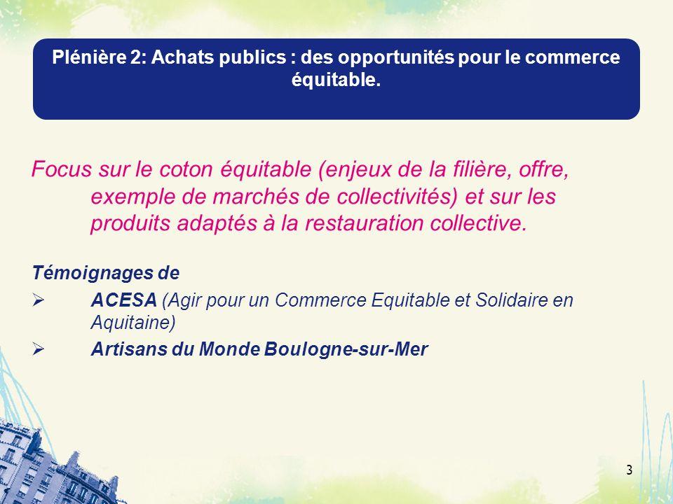 Plénière 2: Achats publics : des opportunités pour le commerce équitable. Focus sur le coton équitable (enjeux de la filière, offre, exemple de marché