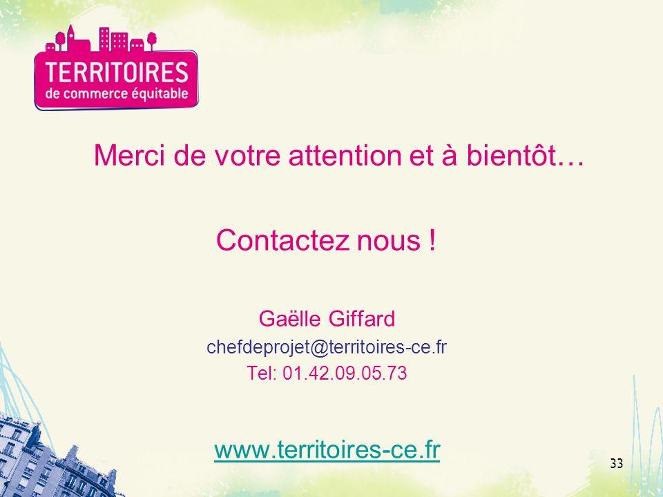 Merci de votre attention et à bientôt… Contactez nous ! Gaëlle Giffard chefdeprojet@territoires-ce.fr Tel: 01.42.09.05.73 www.territoires-ce.fr 33