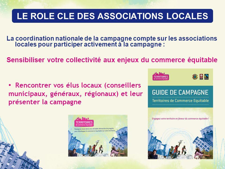 LE ROLE CLE DES ASSOCIATIONS LOCALES La coordination nationale de la campagne compte sur les associations locales pour participer activement à la camp