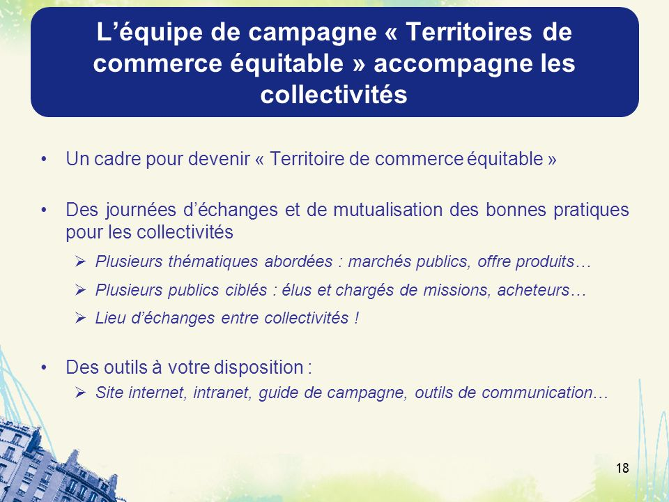Léquipe de campagne « Territoires de commerce équitable » accompagne les collectivités Un cadre pour devenir « Territoire de commerce équitable » Des