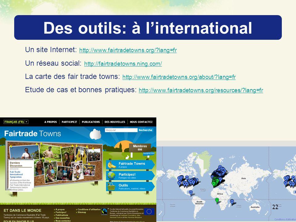 Des outils: à linternational 22 Un site Internet: http://www.fairtradetowns.org/?lang=fr http://www.fairtradetowns.org/?lang=fr Un réseau social: http