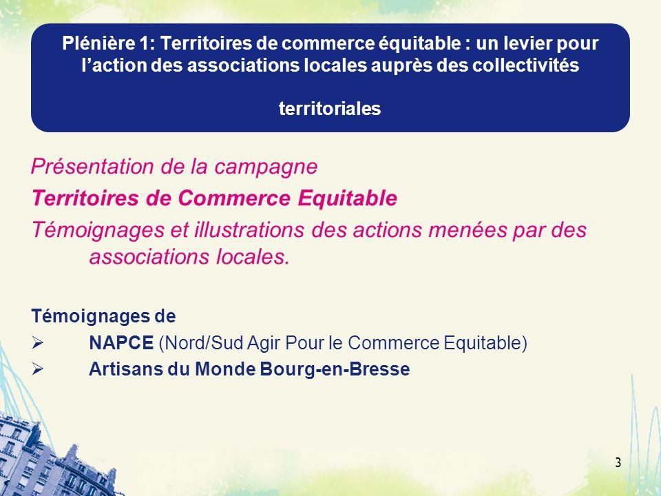 Plénière 1: Territoires de commerce équitable : un levier pour laction des associations locales auprès des collectivités territoriales Présentation de