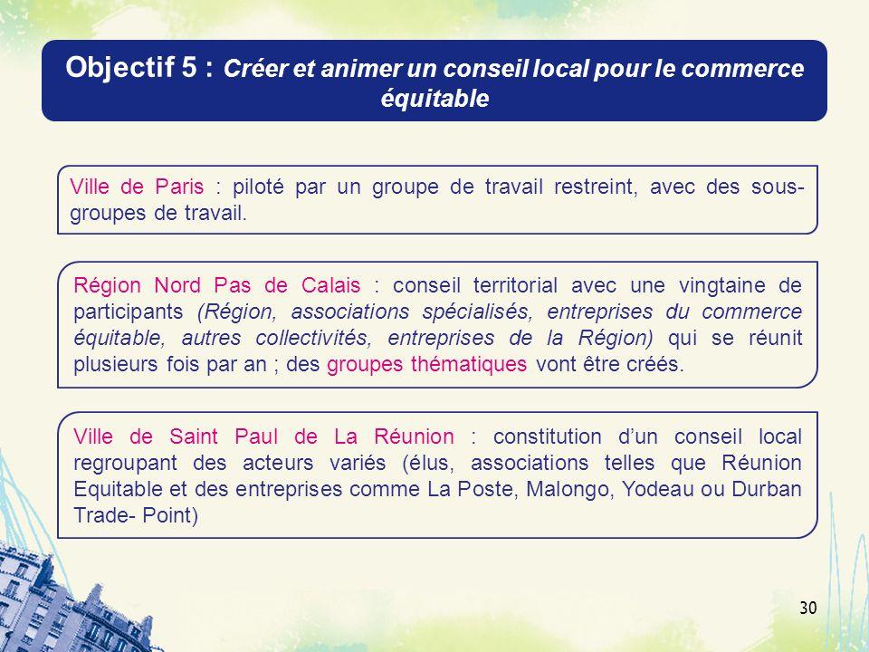 Objectif 5 : Créer et animer un conseil local pour le commerce équitable 30 Ville de Paris : piloté par un groupe de travail restreint, avec des sous-