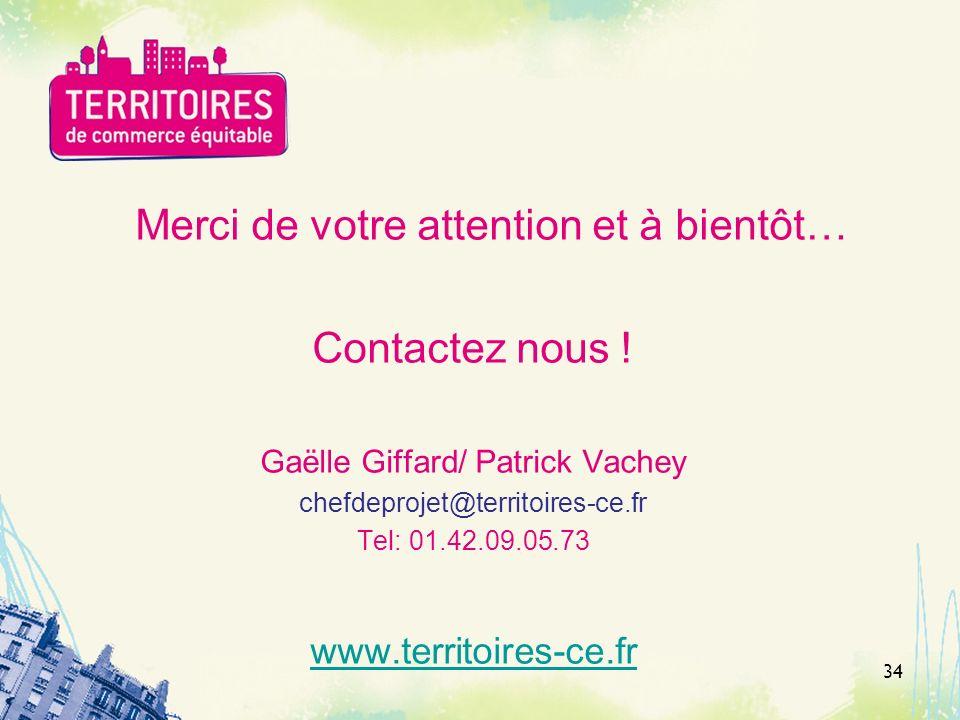 Merci de votre attention et à bientôt… Contactez nous ! Gaëlle Giffard/ Patrick Vachey chefdeprojet@territoires-ce.fr Tel: 01.42.09.05.73 www.territoi