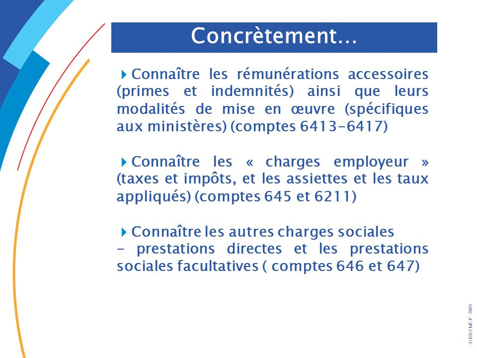 . DRB/ MCF - 2005 Connaître les rémunérations accessoires (primes et indemnités) ainsi que leurs modalités de mise en œuvre (spécifiques aux ministère