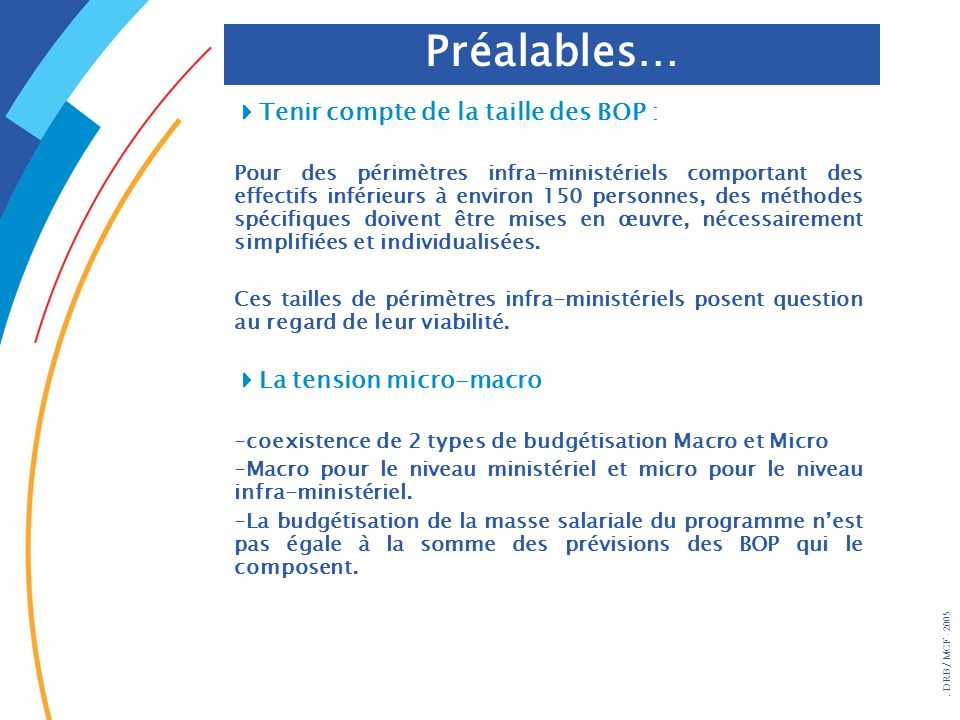 . DRB/ MCF - 2005 Préalables… Tenir compte de la taille des BOP : Pour des périmètres infra-ministériels comportant des effectifs inférieurs à environ