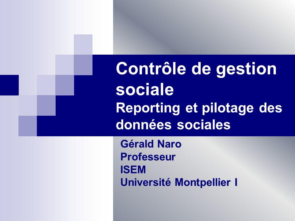 Contrôle de gestion sociale Reporting et pilotage des données sociales Gérald Naro ProfesseurISEM Université Montpellier I