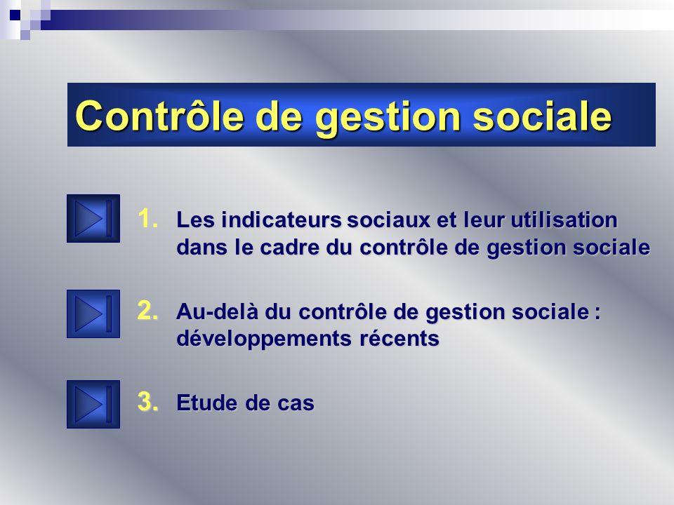 1. Les indicateurs sociaux et leur utilisation dans le cadre du contrôle de gestion sociale 2. Au-delà du contrôle de gestion sociale : développements