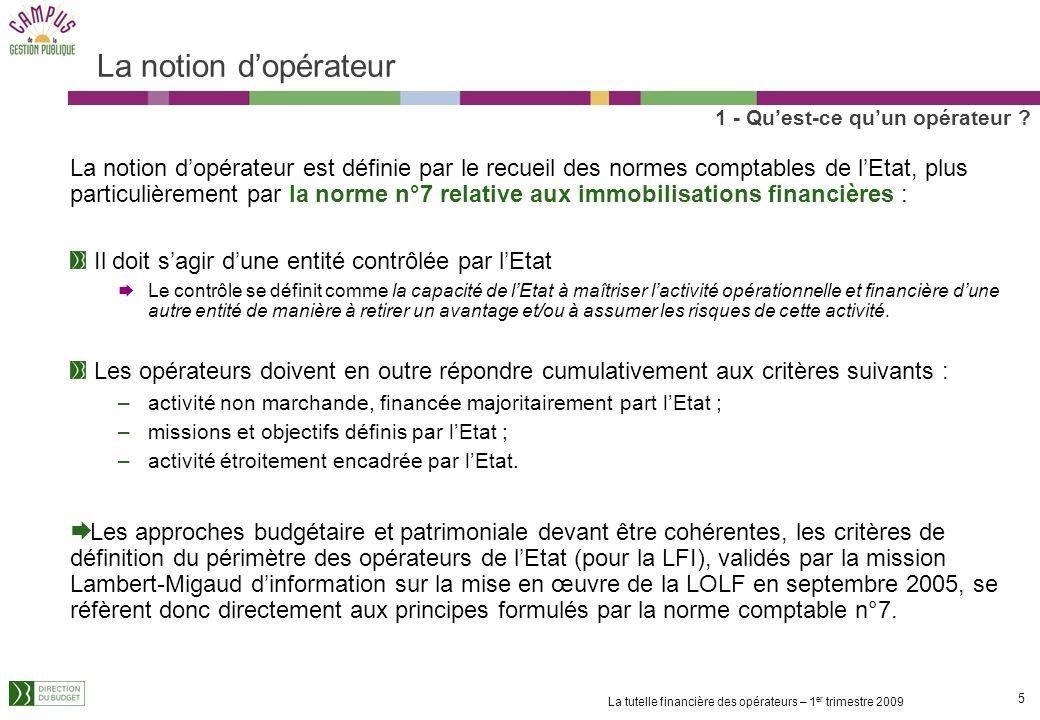 15 La tutelle financière des opérateurs – 1 er trimestre 2009 Les modalités dimputation des fonds versés par lEtat aux opérateurs 1 - Quest-ce quun opérateur .