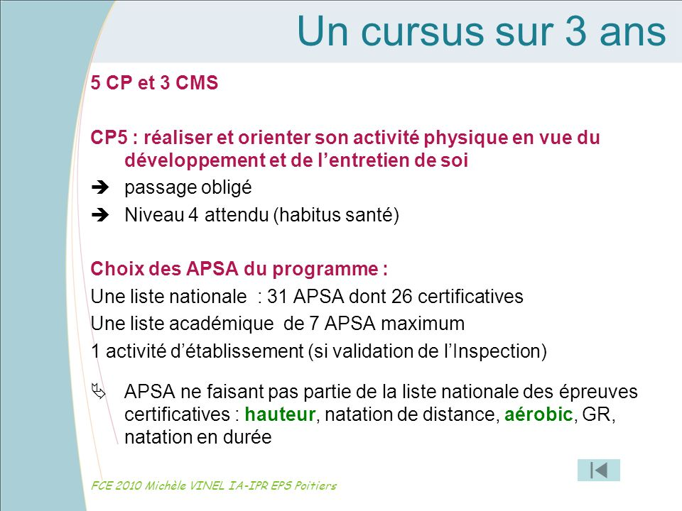 Un cursus sur 3 ans 5 CP et 3 CMS CP5 : réaliser et orienter son activité physique en vue du développement et de lentretien de soi passage obligé Nive