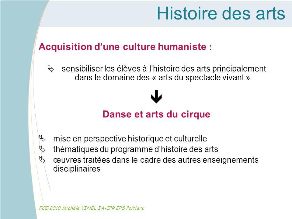 Histoire des arts FCE 2010 Michèle VINEL IA-IPR EPS Poitiers Acquisition dune culture humaniste : sensibiliser les élèves à lhistoire des arts princip