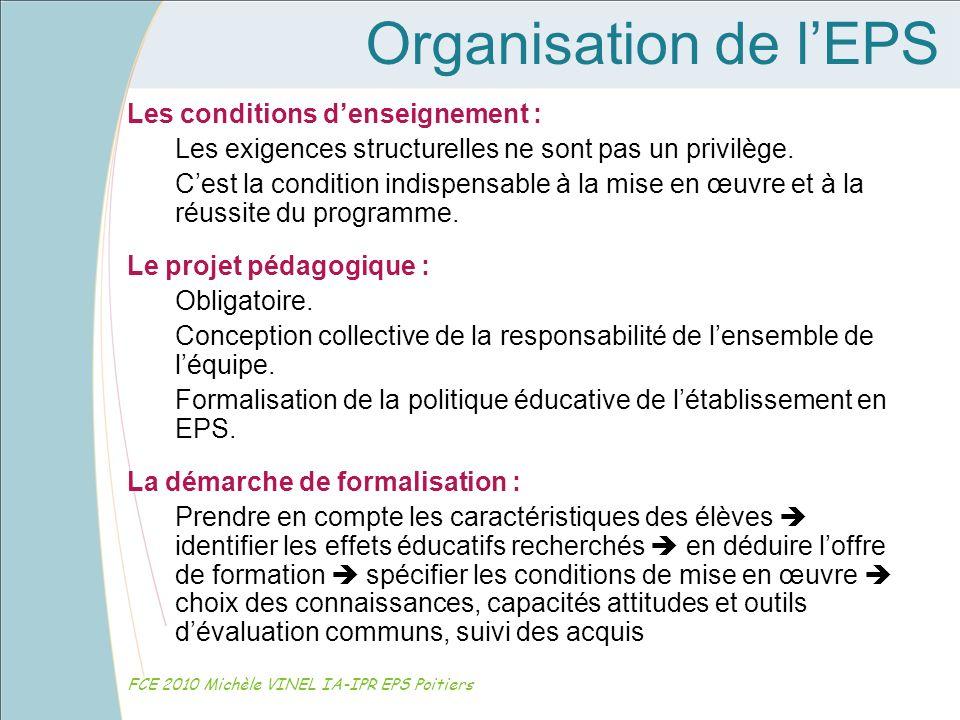 Organisation de lEPS FCE 2010 Michèle VINEL IA-IPR EPS Poitiers Les conditions denseignement : Les exigences structurelles ne sont pas un privilège. C