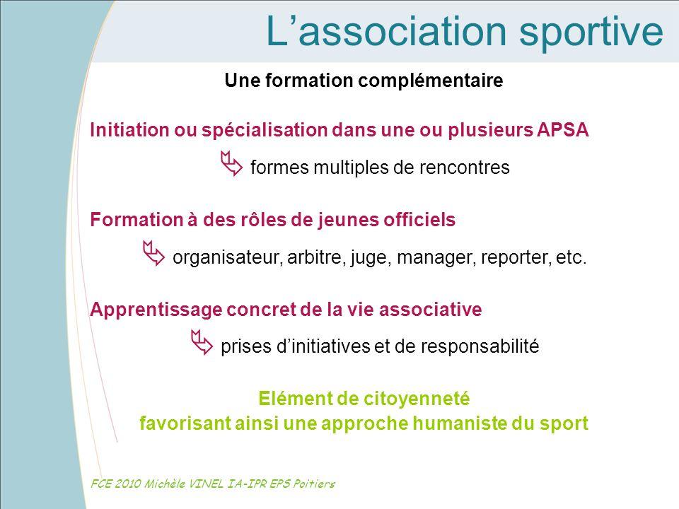 Lassociation sportive FCE 2010 Michèle VINEL IA-IPR EPS Poitiers Une formation complémentaire Initiation ou spécialisation dans une ou plusieurs APSA
