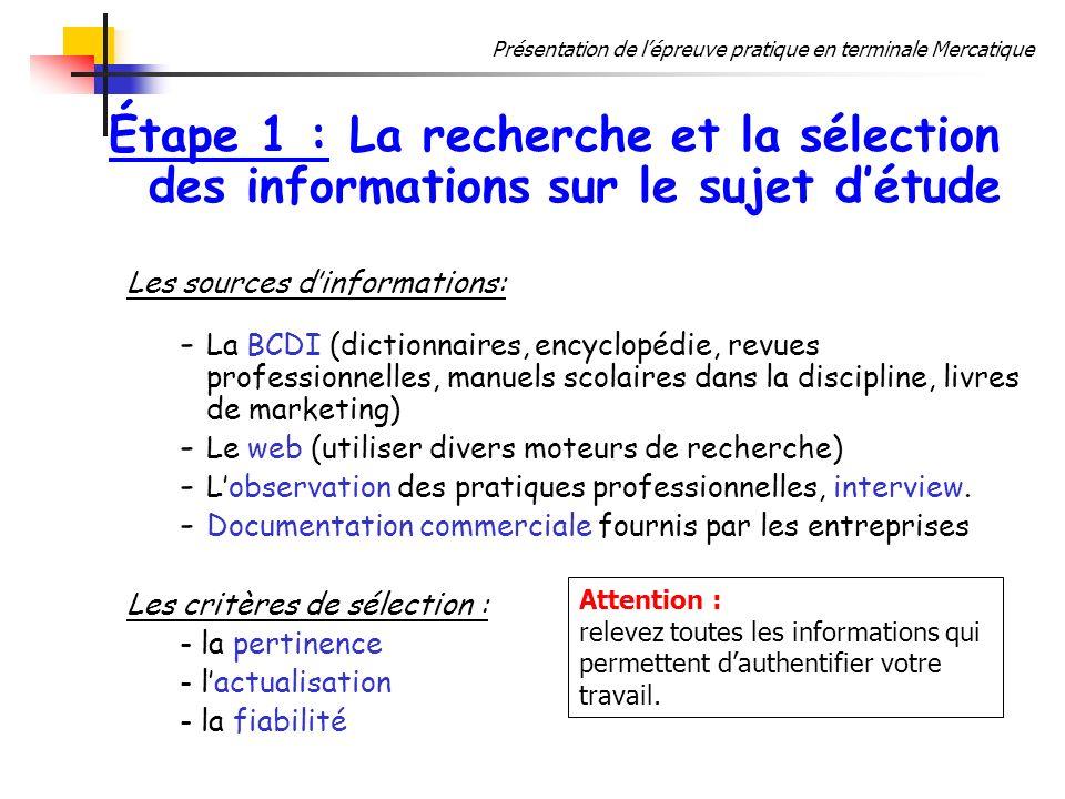 Présentation de lépreuve pratique en terminale Mercatique Étape 1 : La recherche et la sélection des informations sur le sujet détude Les sources dinf